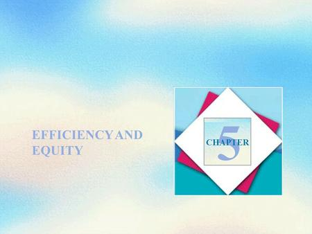 EFFICIENCY AND EQUITY 5 CHAPTER. Objectives After studying this chapter, you will able to  Define efficiency  Distinguish between value and price and.