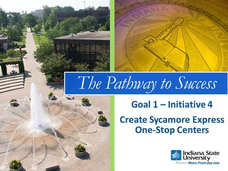 The Pathway to Success Create Sycamore Express One-Stop Centers Goal 1 – Initiative 4.