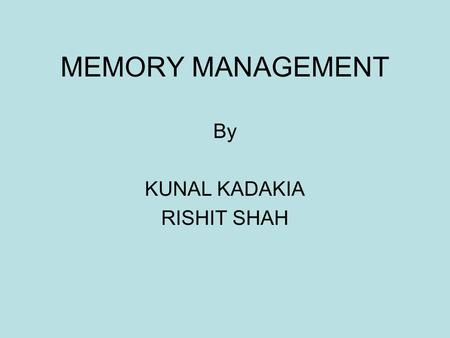 MEMORY MANAGEMENT By KUNAL KADAKIA RISHIT SHAH. Memory Memory is a large array of words or bytes, each with its own address. It is a repository of quickly.