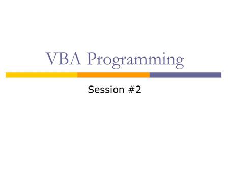 VBA Programming Session #2. Things to Review  Variables  Procedures: Subs & Functions  If…Then  For…Next.