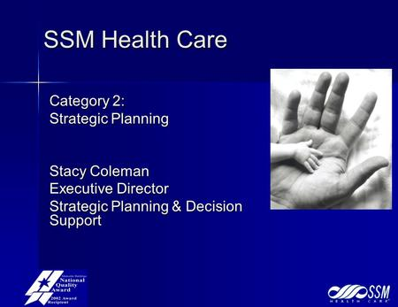 SSM Health Care Category 2: Strategic Planning Stacy Coleman Executive Director Strategic Planning & Decision Support.