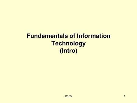 B1051 Fundementals of Information Technology (Intro)