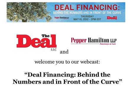 "And welcome you to our webcast: ""Deal Financing: Behind the Numbers and in Front of the Curve"""
