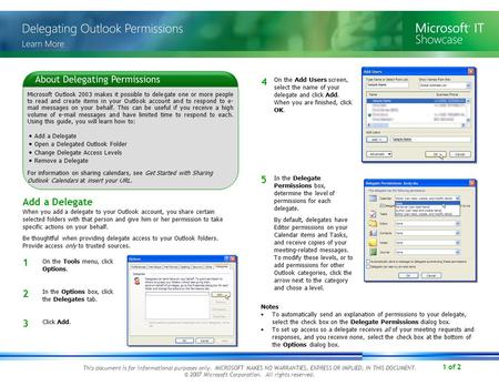 1 of 2 Microsoft Outlook 2003 makes it possible to delegate one or more people to read and create items in your Outlook account and to respond to e- mail.