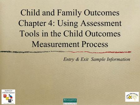 Child and Family Outcomes Chapter 4: Using Assessment Tools in the Child Outcomes Measurement Process Entry & Exit Sample Information.