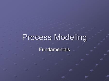 Process Modeling Fundamentals. Three Ways to Understand a System By its processes What are the systems main processes? What are the systems main processes?