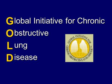 Lobal Initiative for Chronic bstructive ung isease GOLDGOLD GOLDGOLD.