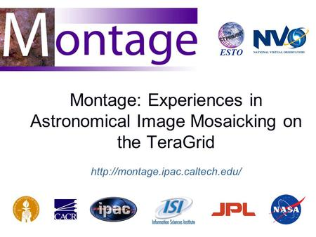 Montage: Experiences in Astronomical Image Mosaicking on the TeraGrid  ESTO.