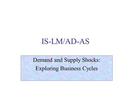 IS-LM/AD-AS Demand and Supply Shocks: Exploring Business Cycles.