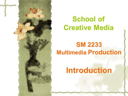 SM 2233 Multimedia Production Introduction School of Creative Media.