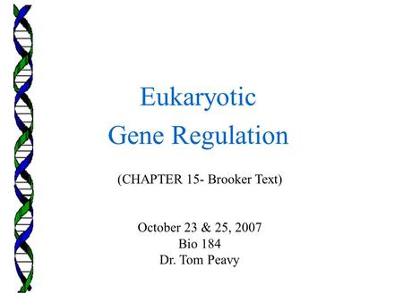 (CHAPTER 15- Brooker Text) October 23 & 25, 2007 Bio 184 Dr. Tom Peavy
