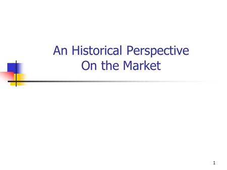 An Historical Perspective On the Market 1. 2 3 4.