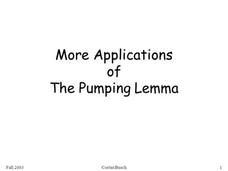 Fall 2003Costas Busch1 More Applications of The Pumping Lemma.