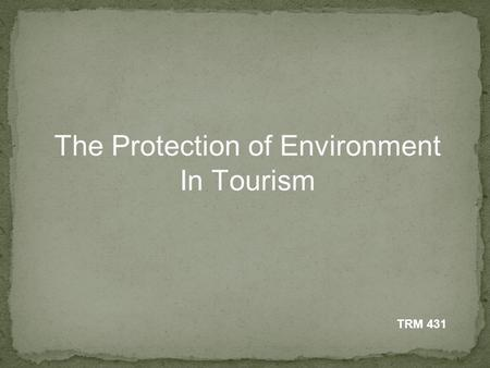 The Protection of Environment In Tourism TRM 431.