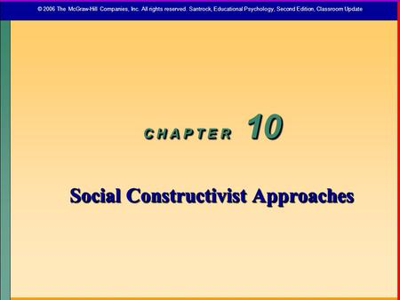 C H A P T E R 10 Social Constructivist Approaches C H A P T E R 10 Social Constructivist Approaches © 2006 The McGraw-Hill Companies, Inc. All rights reserved.