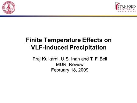 Finite Temperature Effects on VLF-Induced Precipitation Praj Kulkarni, U.S. Inan and T. F. Bell MURI Review February 18, 2009.