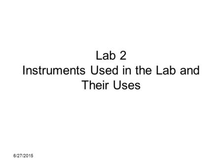 6/27/2015 Lab 2 Instruments Used in the Lab and Their Uses.
