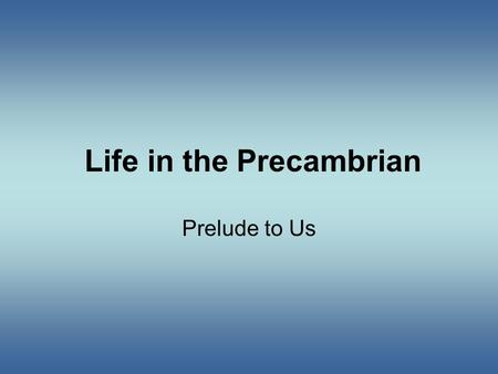 Life in the Precambrian Prelude to Us. Life A Short Summary Slime Mold Tardigrade.