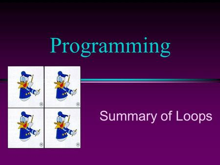 Summary of Loops Programming. COMP102 Prog Fundamentals I: Summary of Loops /Slide 2 Which Loop to Use? l for loop n for calculations that are repeated.