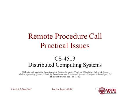 Practical Issues of RPCCS-4513, D-Term 20071 Remote Procedure Call Practical Issues CS-4513 Distributed Computing Systems (Slides include materials from.