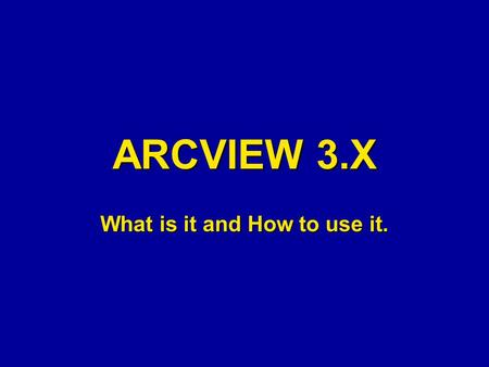 ARCVIEW 3.X What is it and How to use it.. Project Table of Contents Displays all Views Displays all.dbf,.txt and.asc files Displays all Charts Displays.