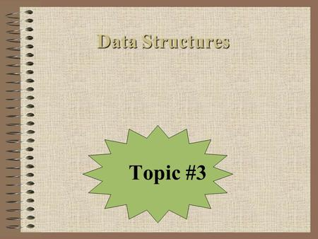 "Data Structures Topic #3. Today's Agenda Ordered List ADTs –What are they –Discuss two different interpretations of an ""ordered list"" –Are manipulated."