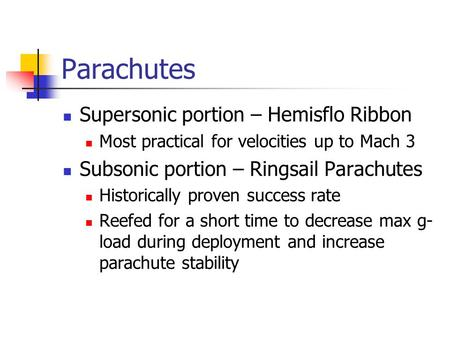 Parachutes Supersonic portion – Hemisflo Ribbon Most practical for velocities up to Mach 3 Subsonic portion – Ringsail Parachutes Historically proven success.