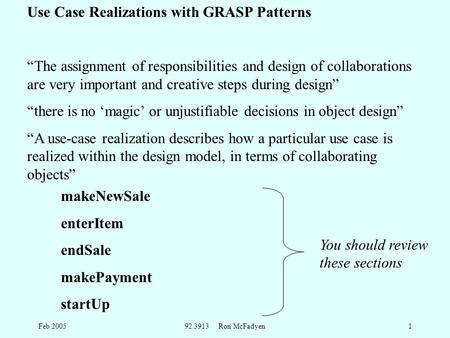 "Feb 200592.3913 Ron McFadyen1 Use Case Realizations with GRASP Patterns ""The assignment of responsibilities and design of collaborations are very important."