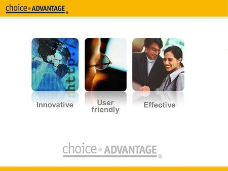 Innovative User friendly Effective. Why we're here… 2 choiceADVANTAGE is the premier web-based property management solution in the industry More than.
