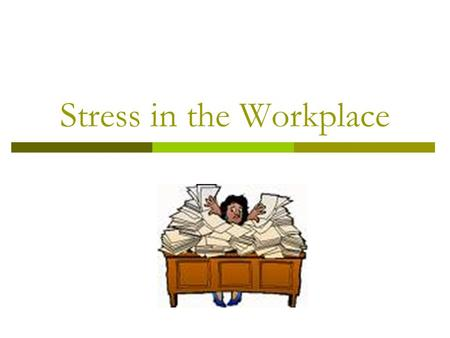 Stress in the Workplace. BATs AO1 -Outline the range of sources of workplace stress. AO2/3 - Describe and evaluate research into the workplace as a source.