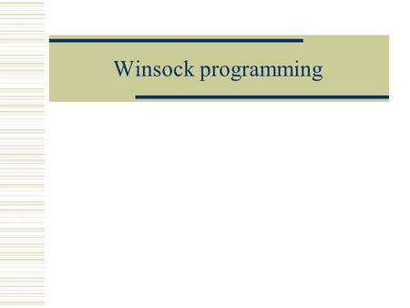 Winsock programming.  TCP/IP UDP TCP  Winsock #include wsock32.lib.