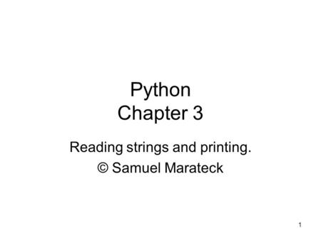 1 Python Chapter 3 Reading strings and printing. © Samuel Marateck.