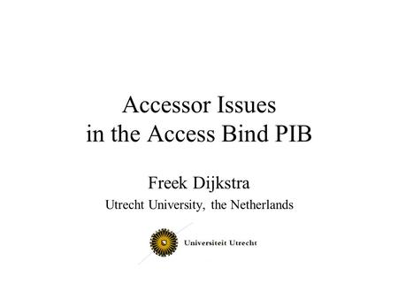 Accessor Issues in the Access Bind PIB Freek Dijkstra Utrecht University, the Netherlands.
