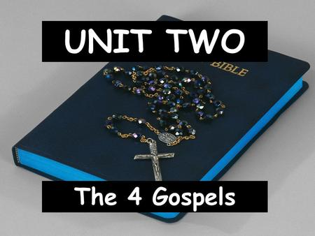 "UNIT TWO The 4 Gospels. I. About The Gospels What are Gospels? 1. Gospel- means ""good news""? Used to be news about the king. For us, it's about God's."
