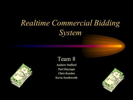 Realtime Commercial Bidding System Team 8 Andrew Stafford Paul Heyniger Chris Kondos Kevin Southworth.