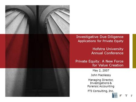 Investigative Due Diligence Applications for Private Equity Hofstra University Annual Conference Private Equity: A New Force for Value Creation May 2,