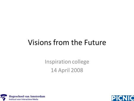 Visions from the Future Inspiration college 14 April 2008.