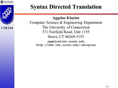 CH4.1 CSE244 Syntax Directed Translation Aggelos Kiayias Computer Science & Engineering Department The University of Connecticut 371 Fairfield Road, Unit.
