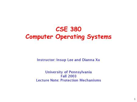 1 CSE 380 Computer Operating Systems Instructor: Insup Lee and Dianna Xu University of Pennsylvania Fall 2003 Lecture Note: Protection Mechanisms.