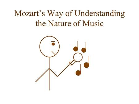 Mozart's Way of Understanding the Nature of Music.