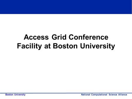 National Computational Science Alliance Boston University Access Grid Conference Facility at Boston University.