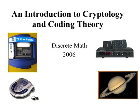 An Introduction to Cryptology and Coding Theory Discrete Math 2006.