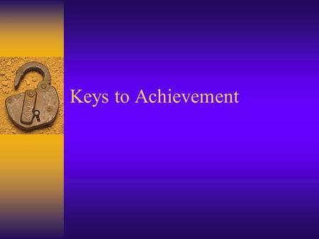 Keys to Achievement. 4 Strategies for Achievement  Take Reasonable Risk –Set goals that are challenging but attainable –Break tasks down into small,