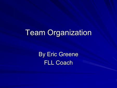 Team Organization By Eric Greene FLL Coach. The coaches role An FLL coach should provide the following: GuidanceStructure Safe environment Encouragement.