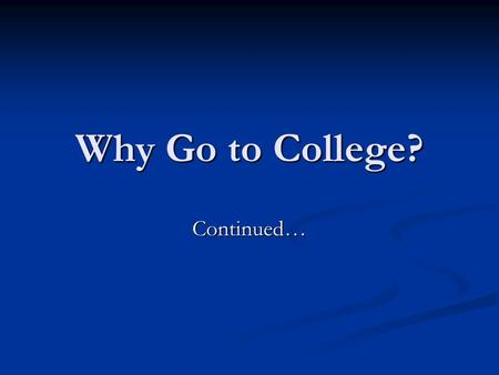 Why Go to College? Continued…. For questions, please contact Zoë Williams at or 206-543-1665 Career Discovery Week and the UW Sociology.