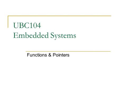 UBC104 Embedded Systems Functions & Pointers.