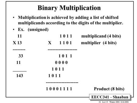 EECC341 - Shaaban #1 Lec # 3 Winter 2001 12-6-2001 Binary Multiplication Multiplication is achieved by adding a list of shifted multiplicands according.
