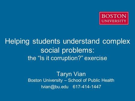 "Helping students understand complex social problems: the ""Is it corruption?"" exercise Taryn Vian Boston University – School of Public Health"