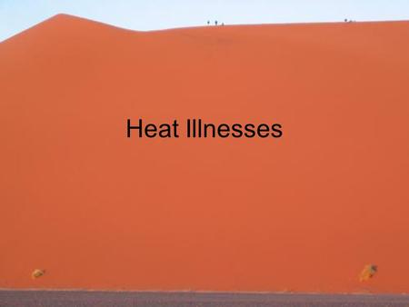 Heat Illnesses. Scenario You are one of the doctors on duty at the Great North Run. It is an unusually hot, humid and still day (temp 18 degrees) for.