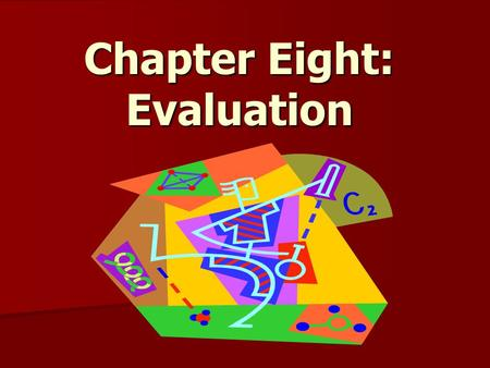 Chapter Eight: Evaluation. Overview The Purpose of evaluation The Purpose of evaluation Objectives Objectives Status of evaluation and measurement Status.